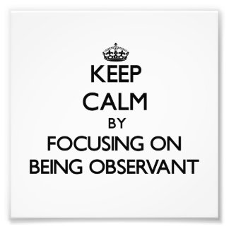 Keep Calm by focusing on Being Observant Photograph