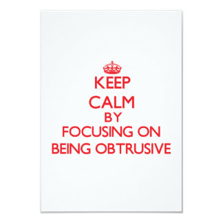 Keep Calm by focusing on Being Obtrusive 3.5x5 Paper Invitation Card