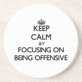 Keep Calm by focusing on Being Offensive Beverage Coaster
