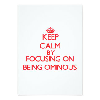 Keep Calm by focusing on Being Ominous 5x7 Paper Invitation Card