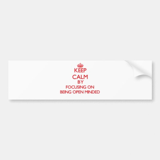 Keep Calm by focusing on Being Open-Minded Bumper Stickers