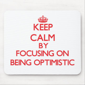Keep Calm by focusing on Being Optimistic Mouse Pad