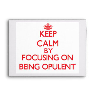 Keep Calm by focusing on Being Opulent Envelope