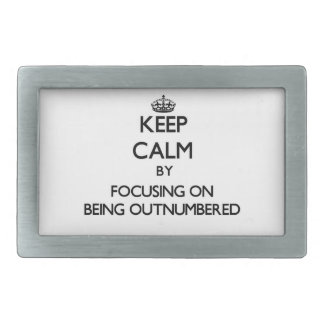 Keep Calm by focusing on Being Outnumbered Rectangular Belt Buckle