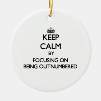Keep Calm by focusing on Being Outnumbered Double-Sided Ceramic Round Christmas Ornament