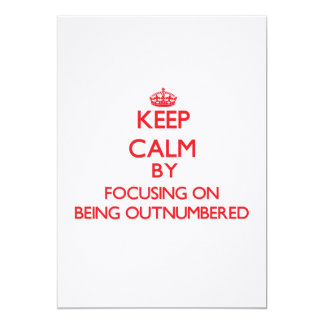 """Keep Calm by focusing on Being Outnumbered 5"""" X 7"""" Invitation Card"""