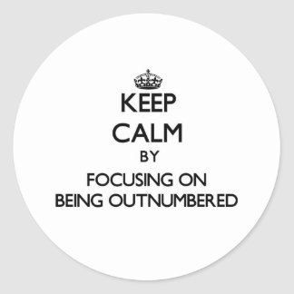 Keep Calm by focusing on Being Outnumbered Stickers