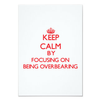 """Keep Calm by focusing on Being Overbearing 3.5"""" X 5"""" Invitation Card"""