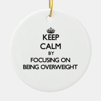 Keep Calm by focusing on Being Overweight Double-Sided Ceramic Round Christmas Ornament