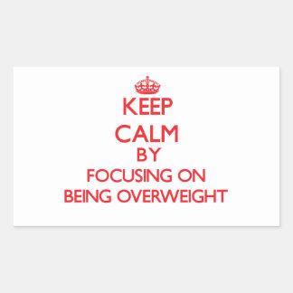 Keep Calm by focusing on Being Overweight Rectangular Sticker
