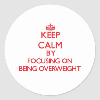 Keep Calm by focusing on Being Overweight Sticker