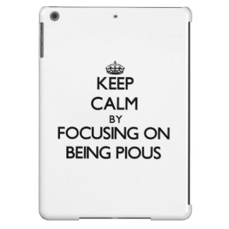 Keep Calm by focusing on Being Pious Cover For iPad Air