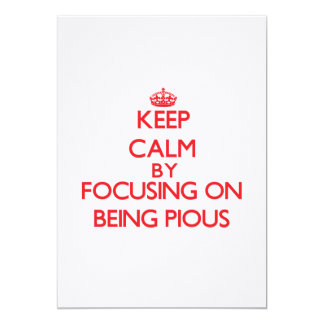 Keep Calm by focusing on Being Pious 5x7 Paper Invitation Card