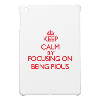 Keep Calm by focusing on Being Pious iPad Mini Case
