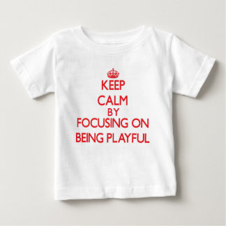 Keep Calm by focusing on Being Playful Shirts