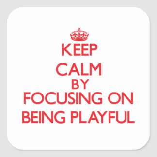Keep Calm by focusing on Being Playful Square Sticker
