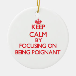 Keep Calm by focusing on Being Poignant Double-Sided Ceramic Round Christmas Ornament