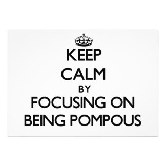 Keep Calm by focusing on Being Pompous Personalized Invite