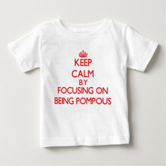 Keep Calm by focusing on Being Pompous T Shirt