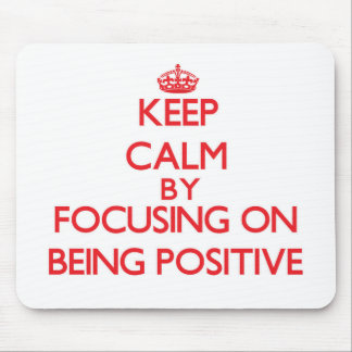 Keep Calm by focusing on Being Positive Mouse Pads