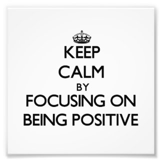 Keep Calm by focusing on Being Positive Photo Print