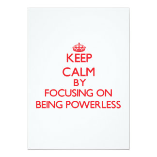 Keep Calm by focusing on Being Powerless 5x7 Paper Invitation Card