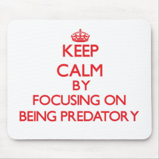 Keep Calm by focusing on Being Predatory Mouse Pad