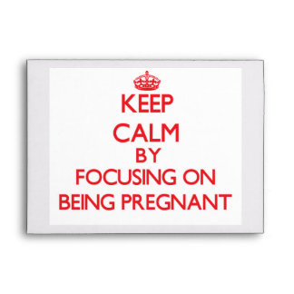 Keep Calm by focusing on Being Pregnant Envelope