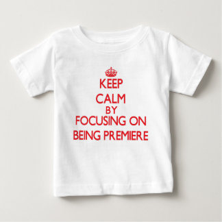 Keep Calm by focusing on Being Premiere T Shirt