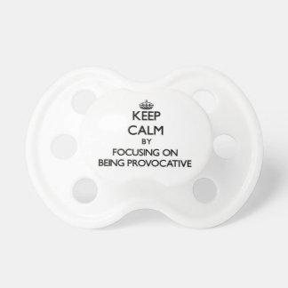 Keep Calm by focusing on Being Provocative BooginHead Pacifier