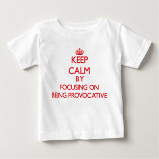 Keep Calm by focusing on Being Provocative T-shirts