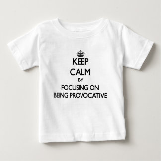 Keep Calm by focusing on Being Provocative Tee Shirt