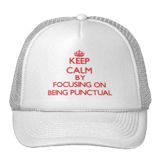 Keep Calm by focusing on Being Punctual Trucker Hat