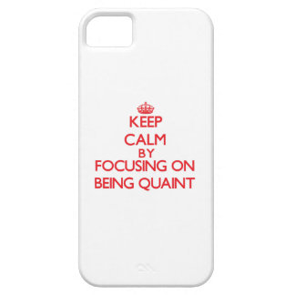 Keep Calm by focusing on Being Quaint Cover For iPhone 5/5S