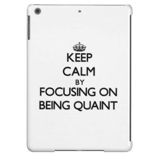 Keep Calm by focusing on Being Quaint iPad Air Cases