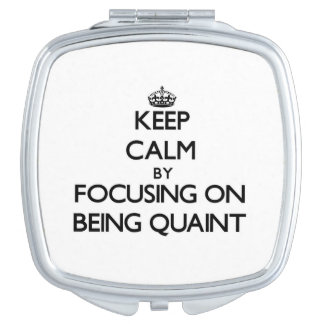 Keep Calm by focusing on Being Quaint Mirror For Makeup