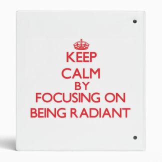 Keep Calm by focusing on Being Radiant 3 Ring Binders