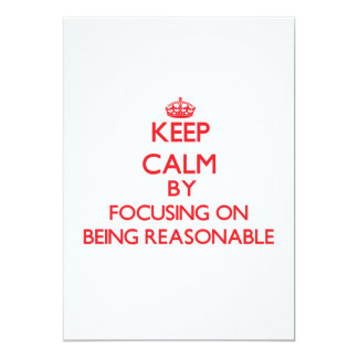 Keep Calm by focusing on Being Reasonable 5x7 Paper Invitation Card