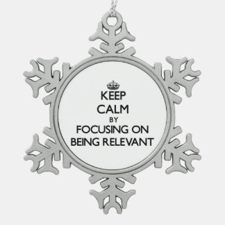 Keep Calm by focusing on Being Relevant Snowflake Pewter Christmas Ornament
