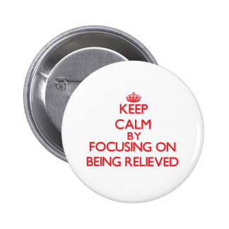 Keep Calm by focusing on Being Relieved Pin