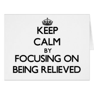 Keep Calm by focusing on Being Relieved Greeting Card