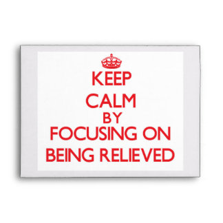 Keep Calm by focusing on Being Relieved Envelope