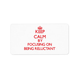 Keep Calm by focusing on Being Reluctant Personalized Address Label