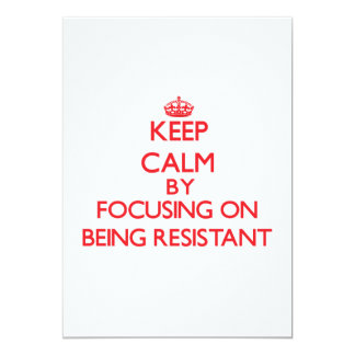 Keep Calm by focusing on Being Resistant 5x7 Paper Invitation Card