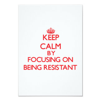 Keep Calm by focusing on Being Resistant 3.5x5 Paper Invitation Card