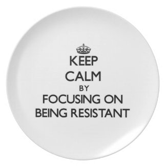 Keep Calm by focusing on Being Resistant Plate