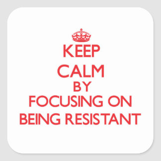 Keep Calm by focusing on Being Resistant Stickers