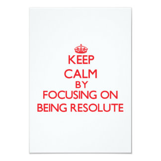 Keep Calm by focusing on Being Resolute Invite