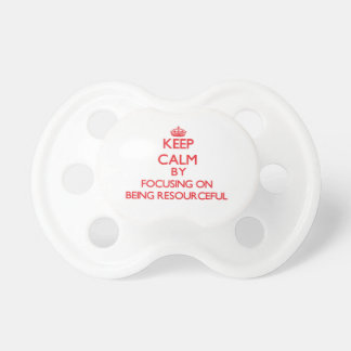 Keep Calm by focusing on Being Resourceful Baby Pacifiers