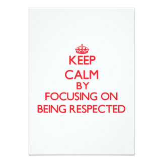 Keep Calm by focusing on Being Respected 5x7 Paper Invitation Card